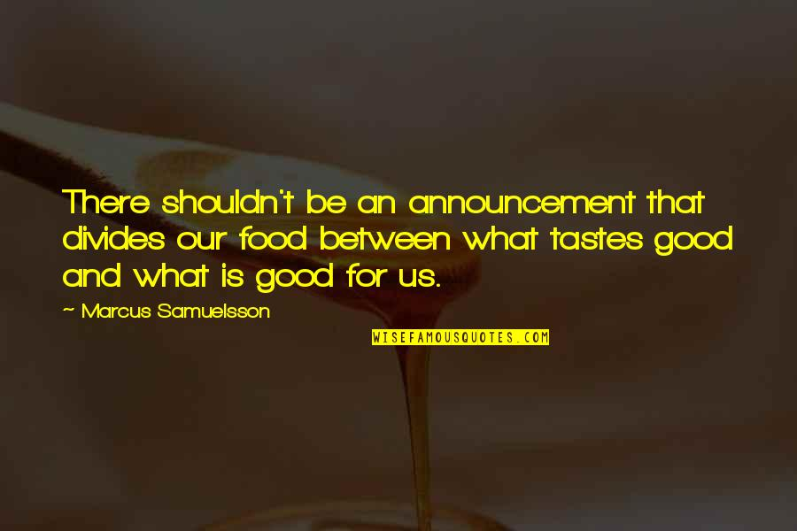 Marcus Samuelsson Quotes By Marcus Samuelsson: There shouldn't be an announcement that divides our