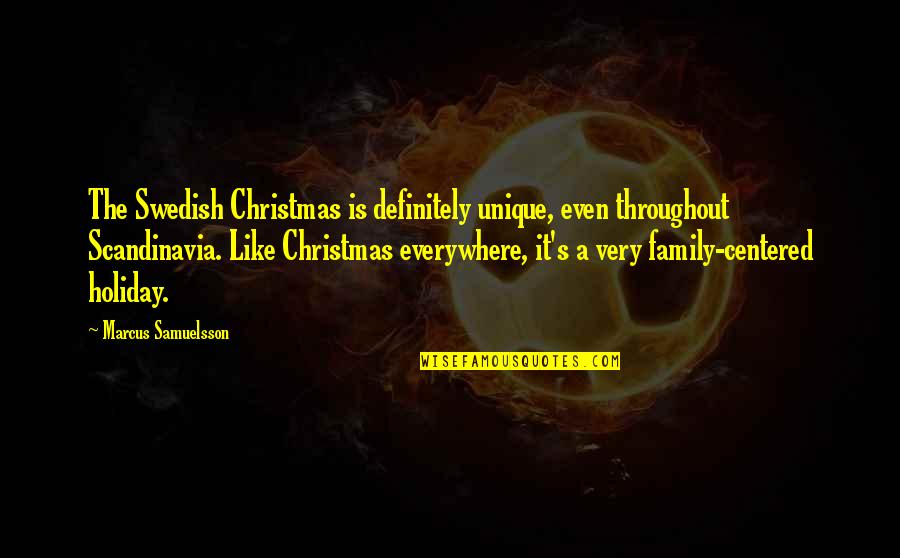 Marcus Samuelsson Quotes By Marcus Samuelsson: The Swedish Christmas is definitely unique, even throughout
