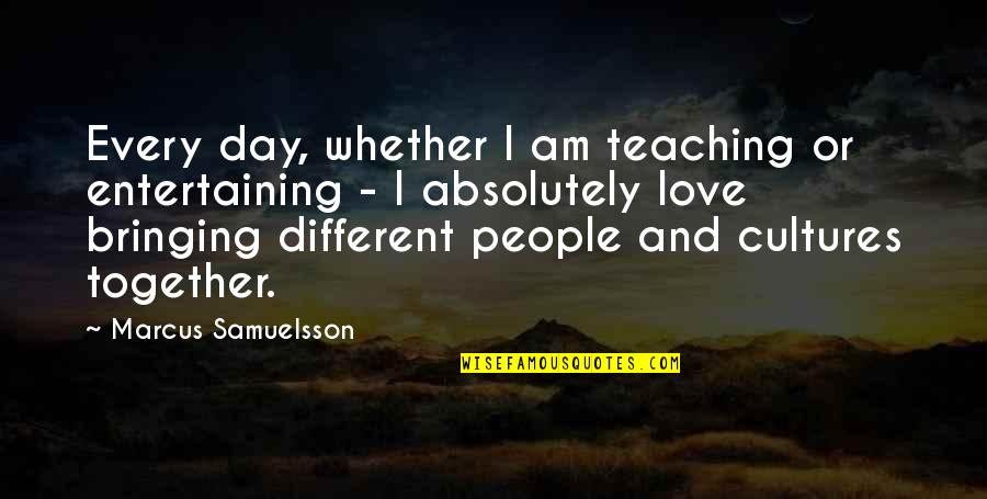 Marcus Samuelsson Quotes By Marcus Samuelsson: Every day, whether I am teaching or entertaining