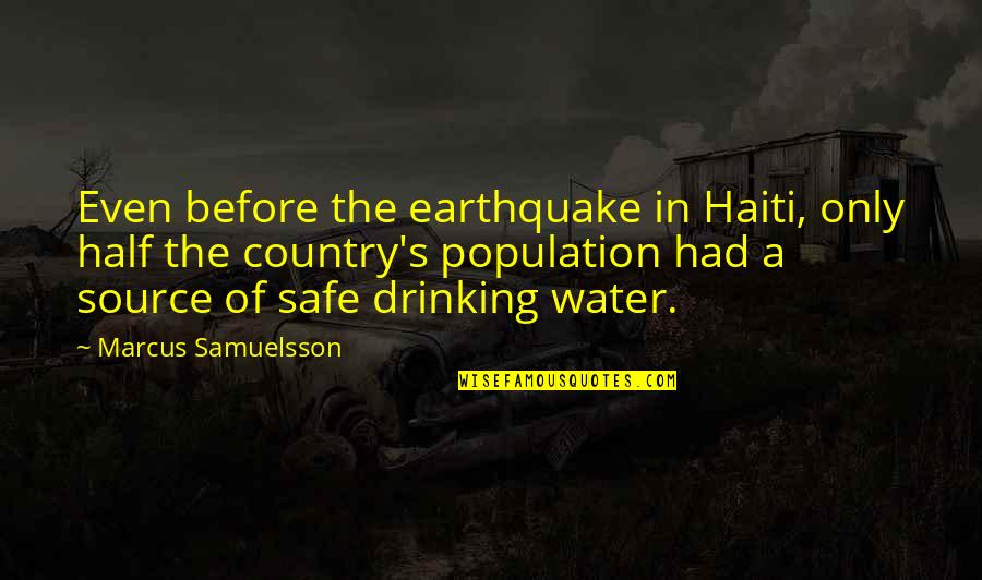 Marcus Samuelsson Quotes By Marcus Samuelsson: Even before the earthquake in Haiti, only half