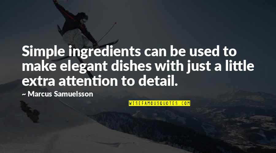 Marcus Samuelsson Quotes By Marcus Samuelsson: Simple ingredients can be used to make elegant