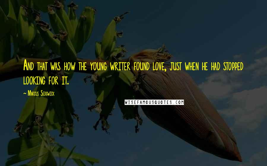 Marcus Sedgwick quotes: And that was how the young writer found love, just when he had stopped looking for it.