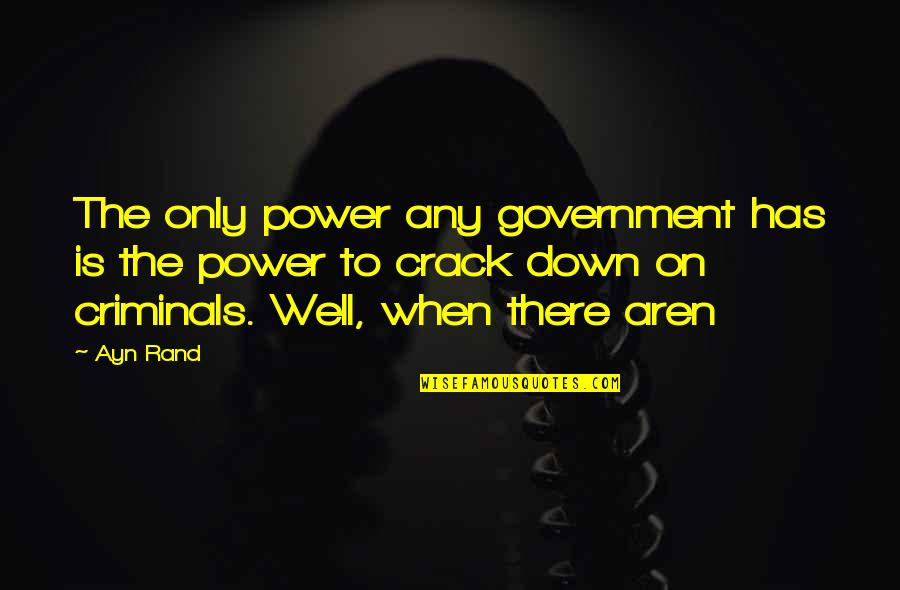 Mare Love Quotes By Ayn Rand: The only power any government has is the