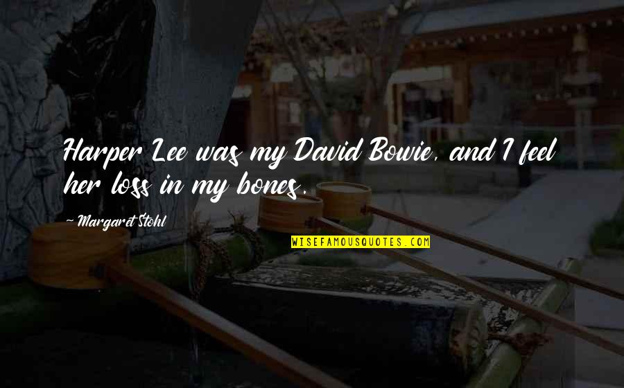 Margaret And David Quotes By Margaret Stohl: Harper Lee was my David Bowie, and I