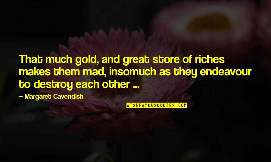 Margaret Cavendish Quotes By Margaret Cavendish: That much gold, and great store of riches