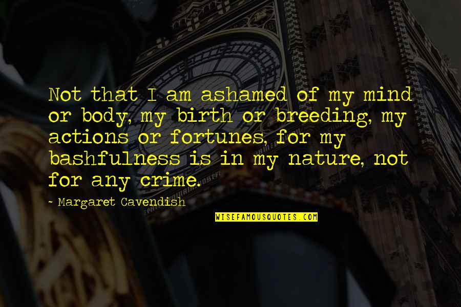 Margaret Cavendish Quotes By Margaret Cavendish: Not that I am ashamed of my mind