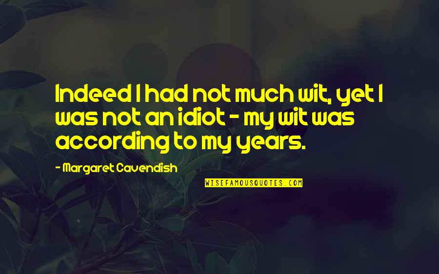 Margaret Cavendish Quotes By Margaret Cavendish: Indeed I had not much wit, yet I