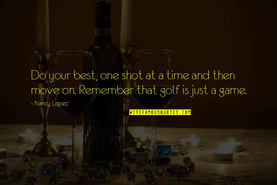Margaret Dryburgh Quotes By Nancy Lopez: Do your best, one shot at a time