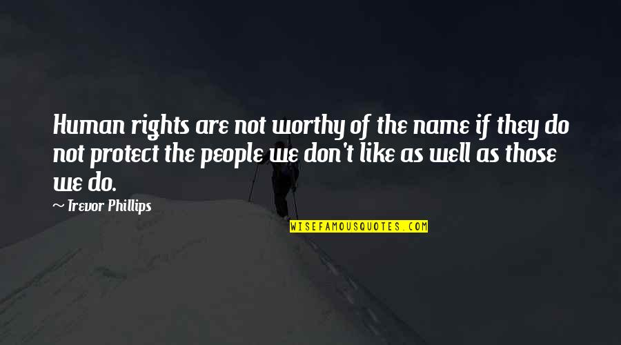 Margaret Dryburgh Quotes By Trevor Phillips: Human rights are not worthy of the name