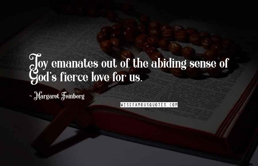 Margaret Feinberg quotes: Joy emanates out of the abiding sense of God's fierce love for us.