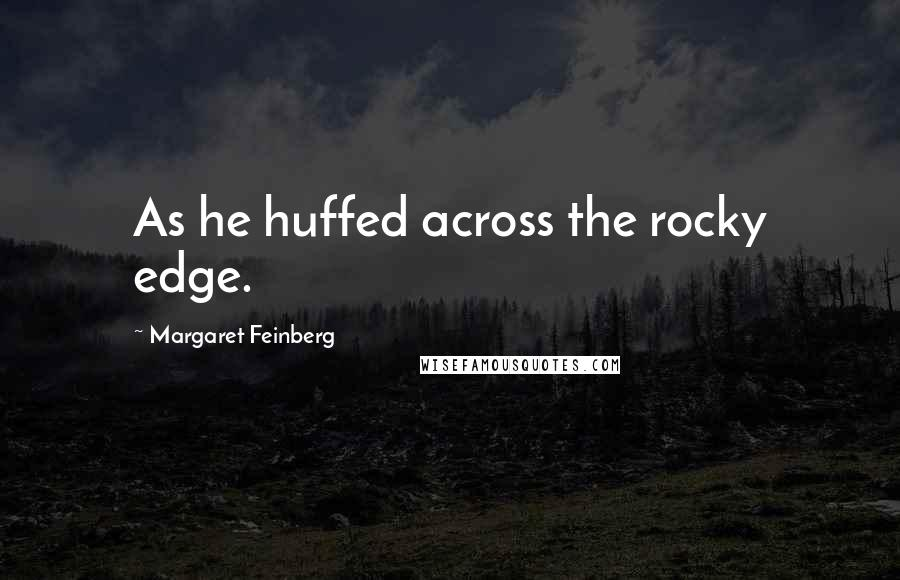 Margaret Feinberg quotes: As he huffed across the rocky edge.