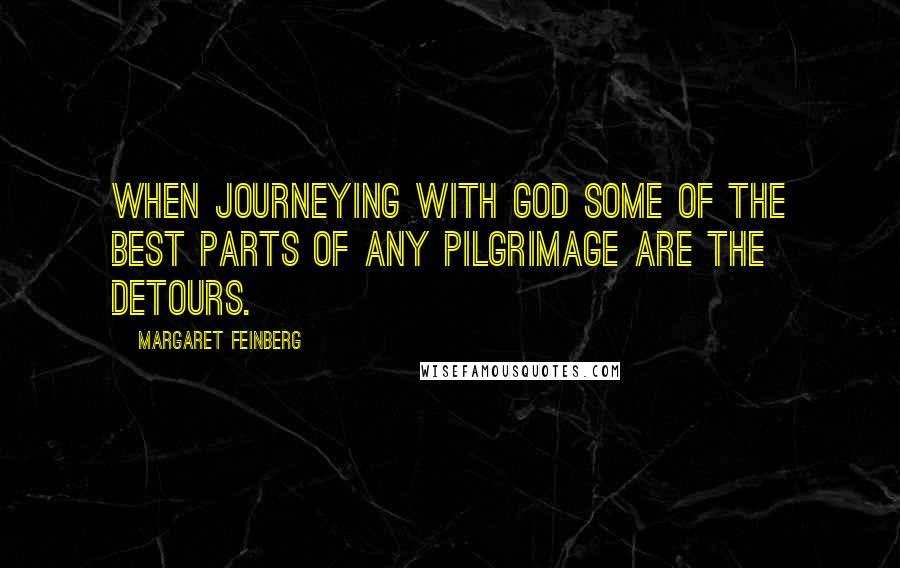 Margaret Feinberg quotes: When journeying with God some of the best parts of any pilgrimage are the detours.