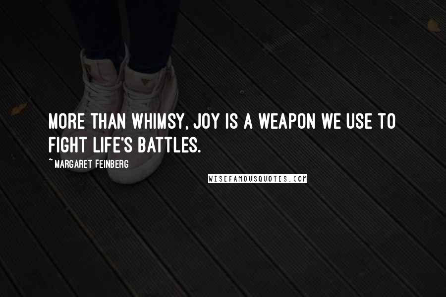 Margaret Feinberg quotes: More than whimsy, joy is a weapon we use to fight life's battles.