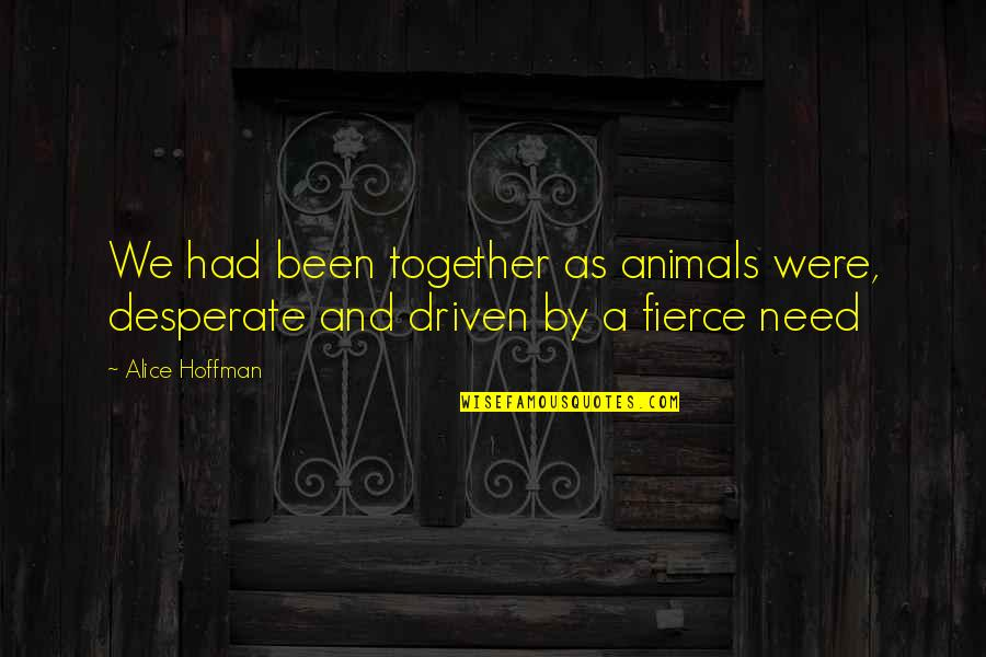 Margaret Floy Washburn Quotes By Alice Hoffman: We had been together as animals were, desperate