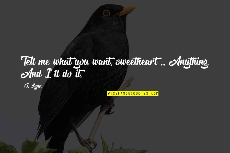 Margaret Floy Washburn Quotes By J. Lynn: Tell me what you want, sweetheart ... Anything.