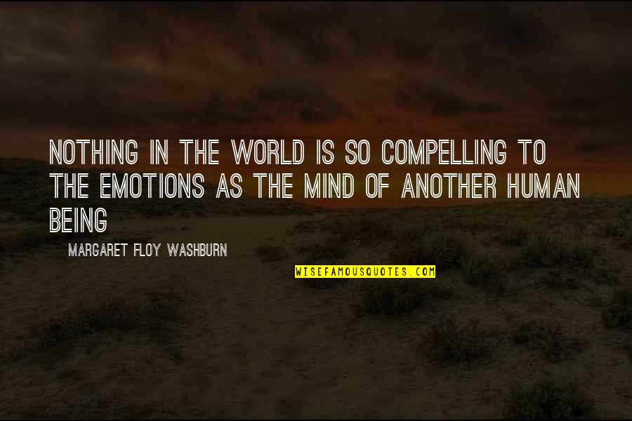 Margaret Floy Washburn Quotes By Margaret Floy Washburn: Nothing in the world is so compelling to