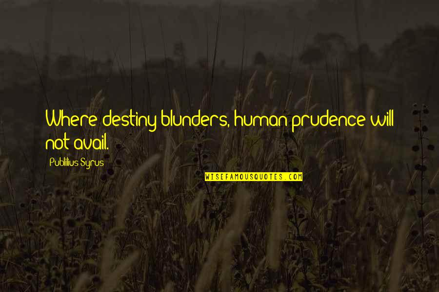 Margaret Floy Washburn Quotes By Publilius Syrus: Where destiny blunders, human prudence will not avail.