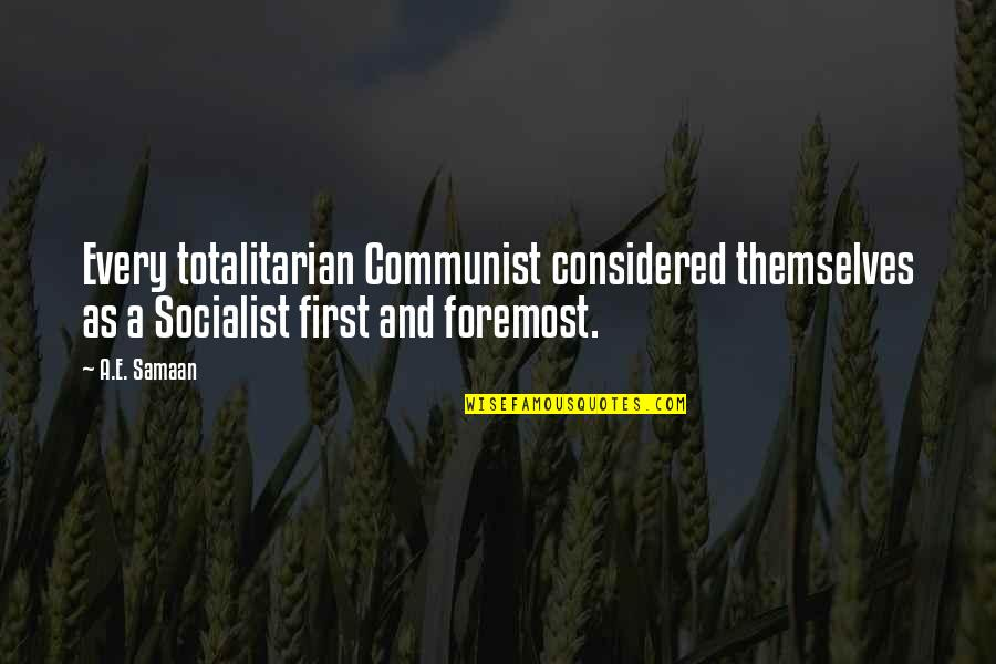 Margaret Landon Quotes By A.E. Samaan: Every totalitarian Communist considered themselves as a Socialist