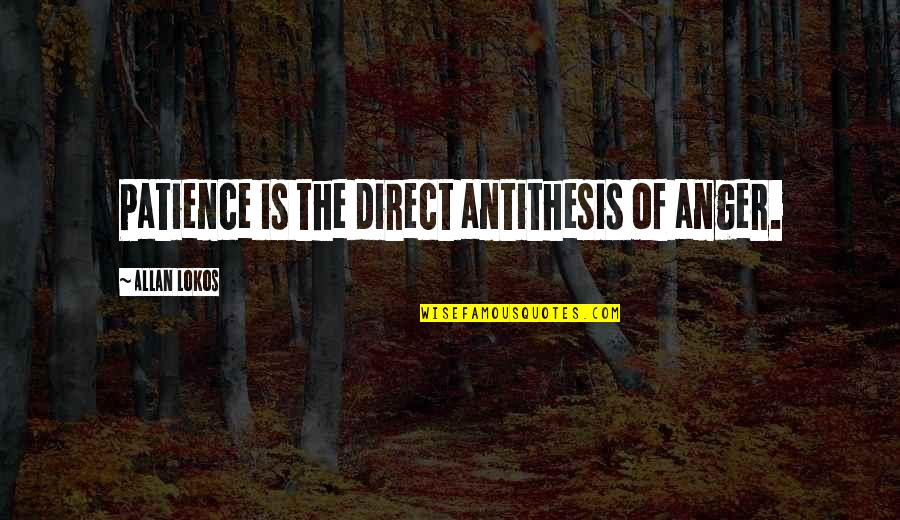 Margaret Landon Quotes By Allan Lokos: Patience is the direct antithesis of anger.