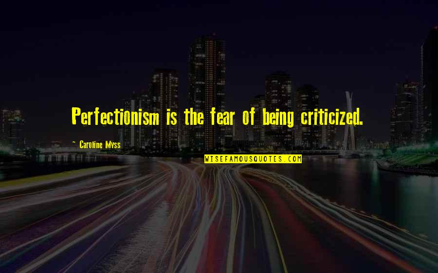 Margaret Landon Quotes By Caroline Myss: Perfectionism is the fear of being criticized.