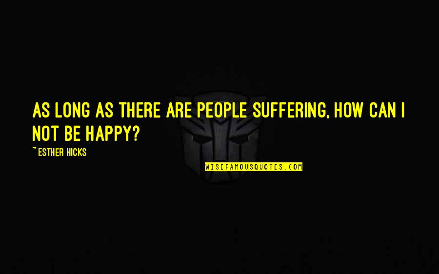 Margaret Landon Quotes By Esther Hicks: As long as there are people suffering, how