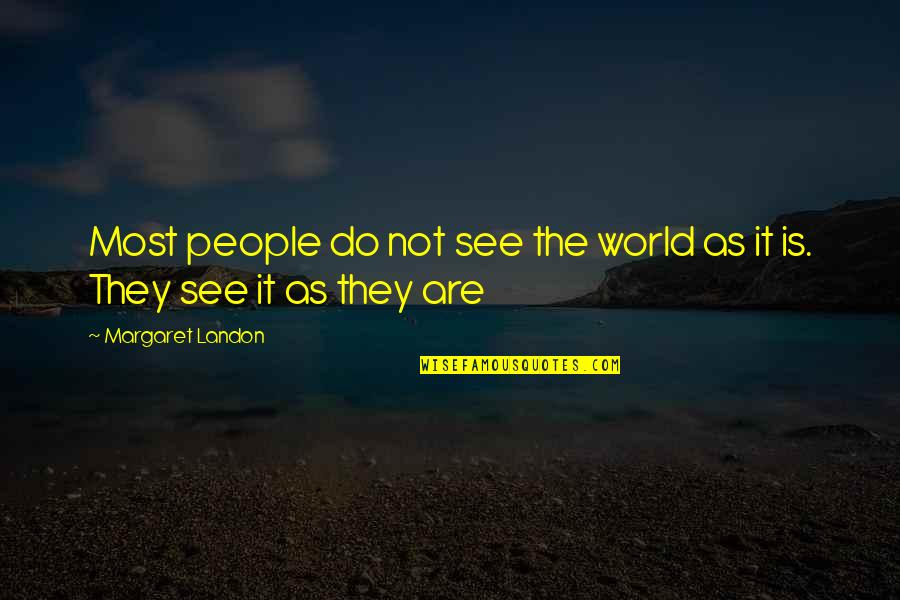 Margaret Landon Quotes By Margaret Landon: Most people do not see the world as