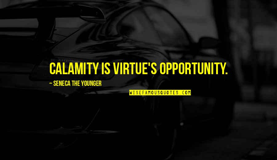Margaret Landon Quotes By Seneca The Younger: Calamity is virtue's opportunity.