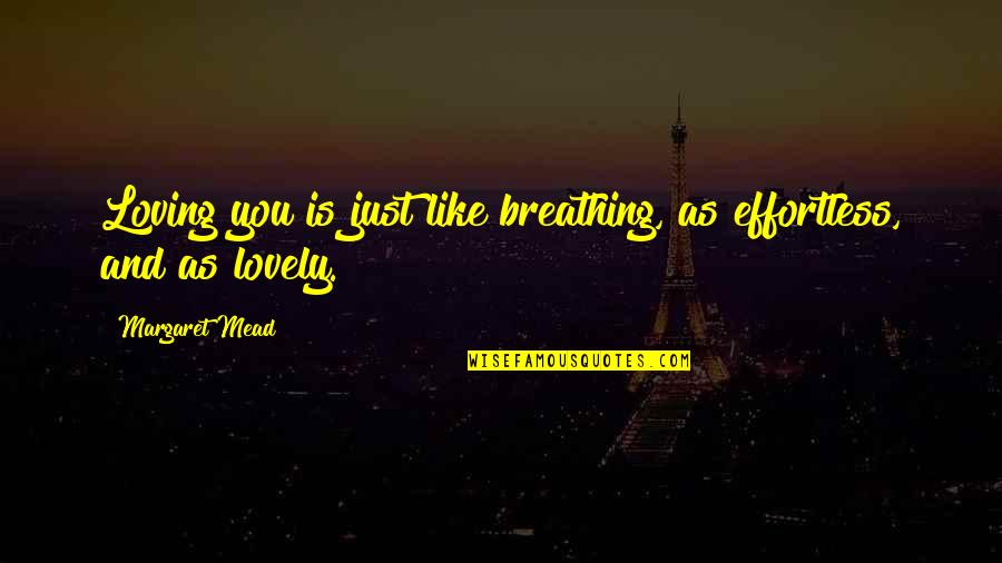 Margaret Mead Quotes By Margaret Mead: Loving you is just like breathing, as effortless,