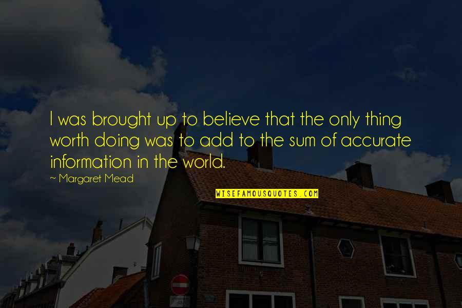 Margaret Mead Quotes By Margaret Mead: I was brought up to believe that the
