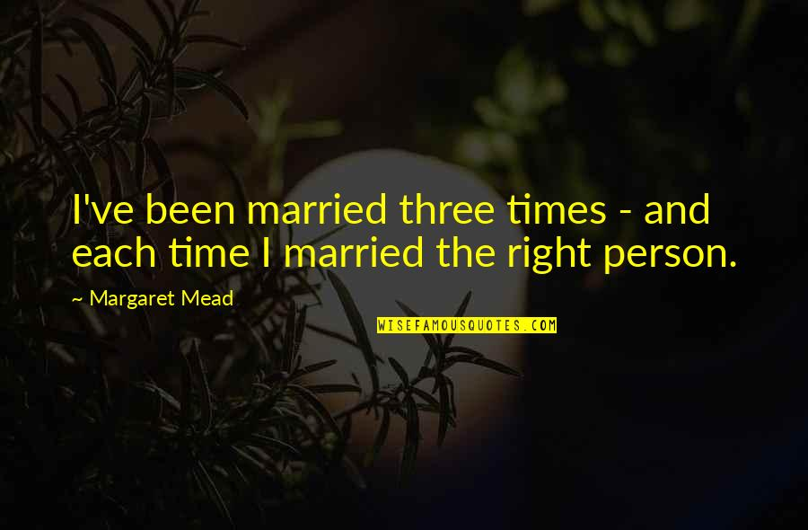 Margaret Mead Quotes By Margaret Mead: I've been married three times - and each