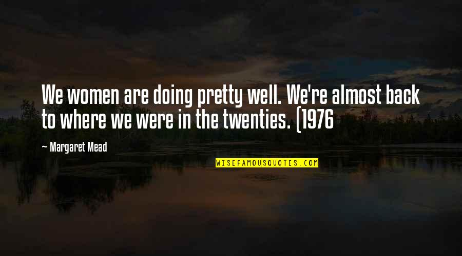 Margaret Mead Quotes By Margaret Mead: We women are doing pretty well. We're almost