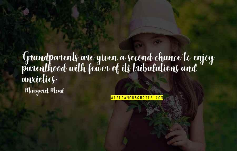 Margaret Mead Quotes By Margaret Mead: Grandparents are given a second chance to enjoy