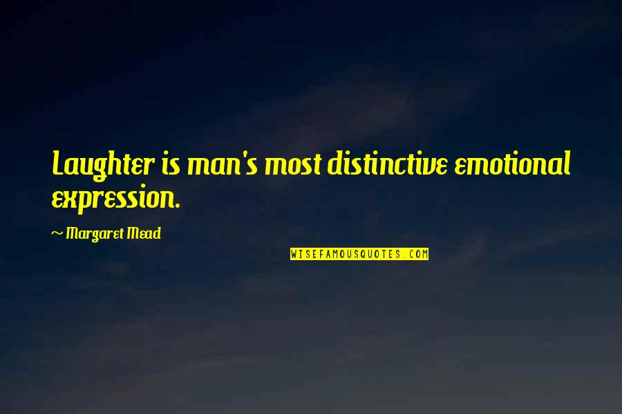 Margaret Mead Quotes By Margaret Mead: Laughter is man's most distinctive emotional expression.