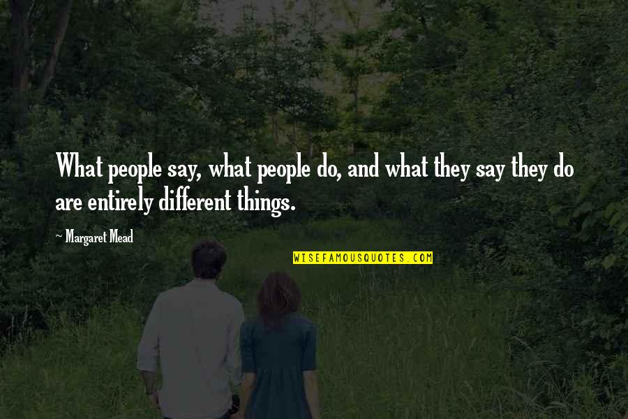 Margaret Mead Quotes By Margaret Mead: What people say, what people do, and what