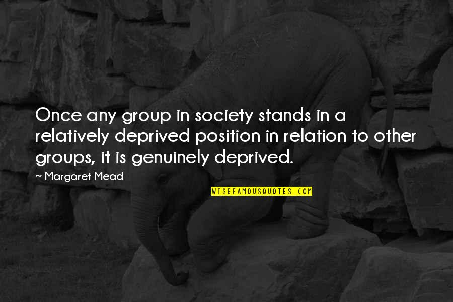 Margaret Mead Quotes By Margaret Mead: Once any group in society stands in a