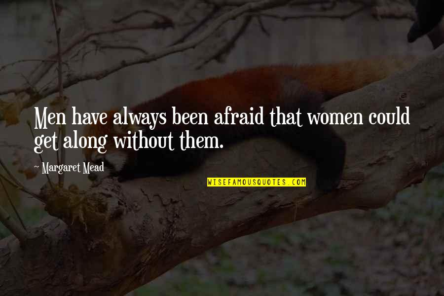 Margaret Mead Quotes By Margaret Mead: Men have always been afraid that women could