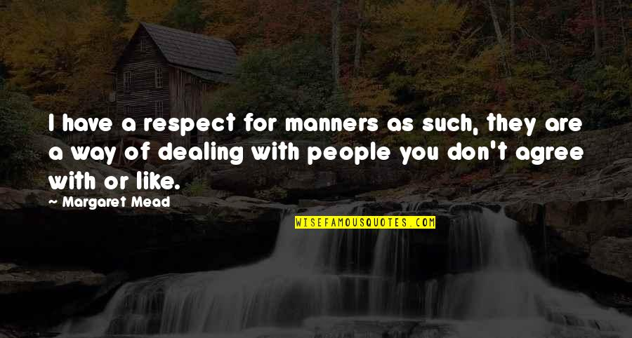 Margaret Mead Quotes By Margaret Mead: I have a respect for manners as such,