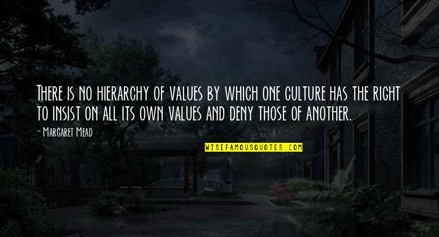 Margaret Mead Quotes By Margaret Mead: There is no hierarchy of values by which