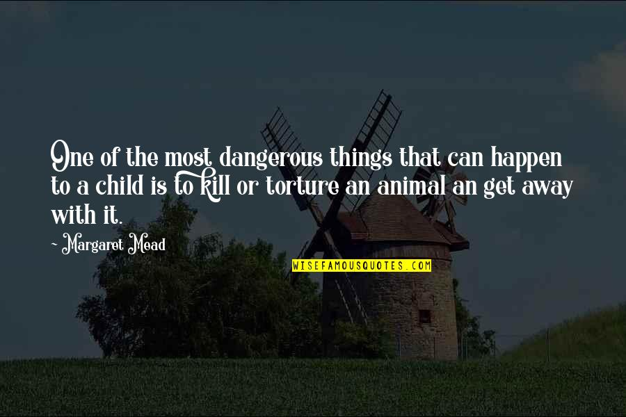 Margaret Mead Quotes By Margaret Mead: One of the most dangerous things that can