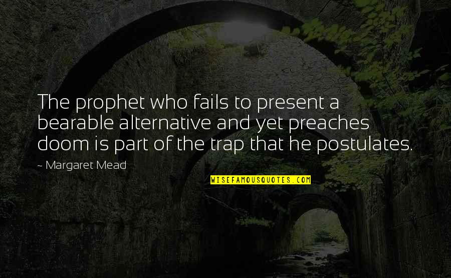 Margaret Mead Quotes By Margaret Mead: The prophet who fails to present a bearable