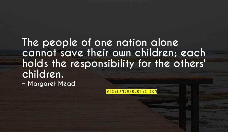 Margaret Mead Quotes By Margaret Mead: The people of one nation alone cannot save