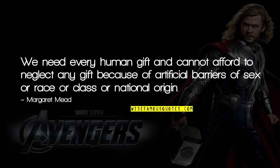 Margaret Mead Quotes By Margaret Mead: We need every human gift and cannot afford