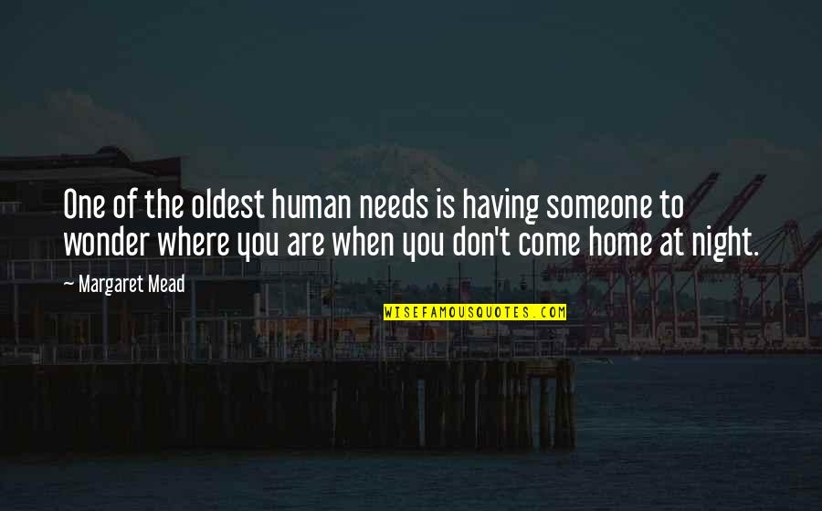 Margaret Mead Quotes By Margaret Mead: One of the oldest human needs is having