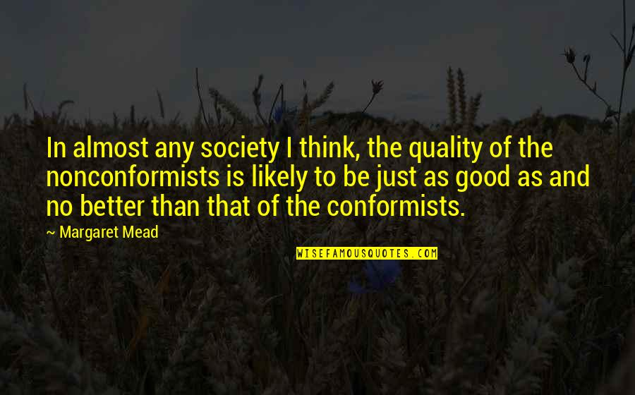 Margaret Mead Quotes By Margaret Mead: In almost any society I think, the quality