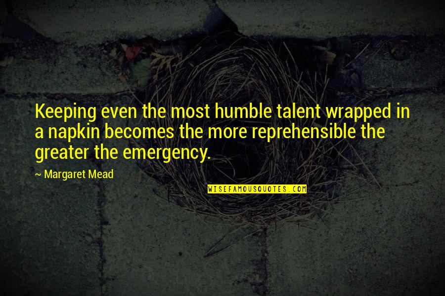 Margaret Mead Quotes By Margaret Mead: Keeping even the most humble talent wrapped in
