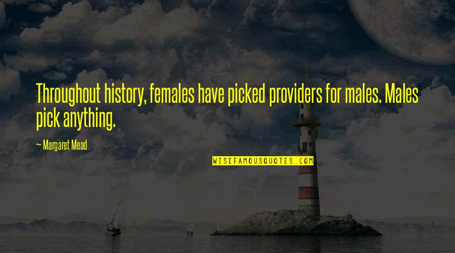Margaret Mead Quotes By Margaret Mead: Throughout history, females have picked providers for males.