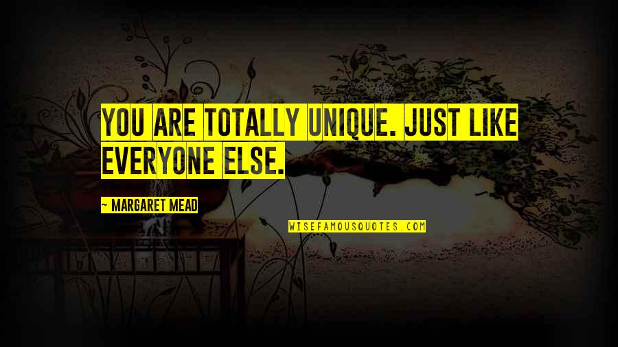 Margaret Mead Quotes By Margaret Mead: You are totally unique. Just like everyone else.