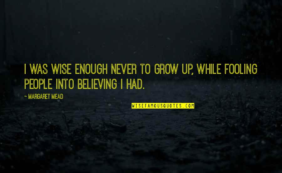 Margaret Mead Quotes By Margaret Mead: I was wise enough never to grow up,