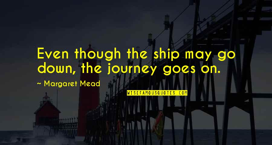 Margaret Mead Quotes By Margaret Mead: Even though the ship may go down, the