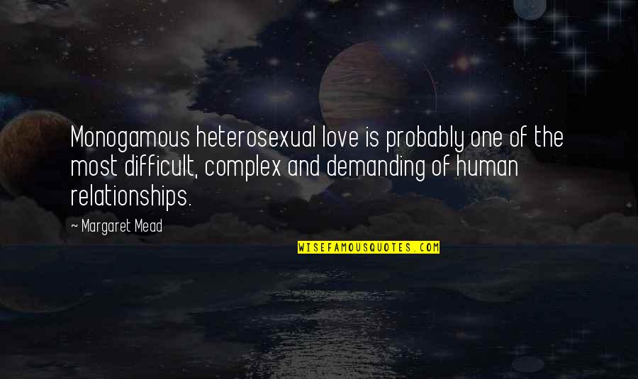Margaret Mead Quotes By Margaret Mead: Monogamous heterosexual love is probably one of the